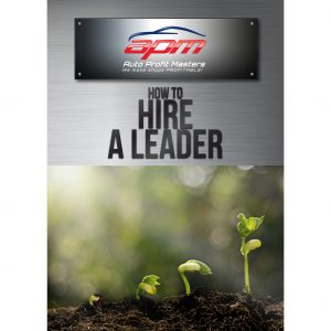 How to Hire a Leader - Auto Profit Masters Shop Owner Training