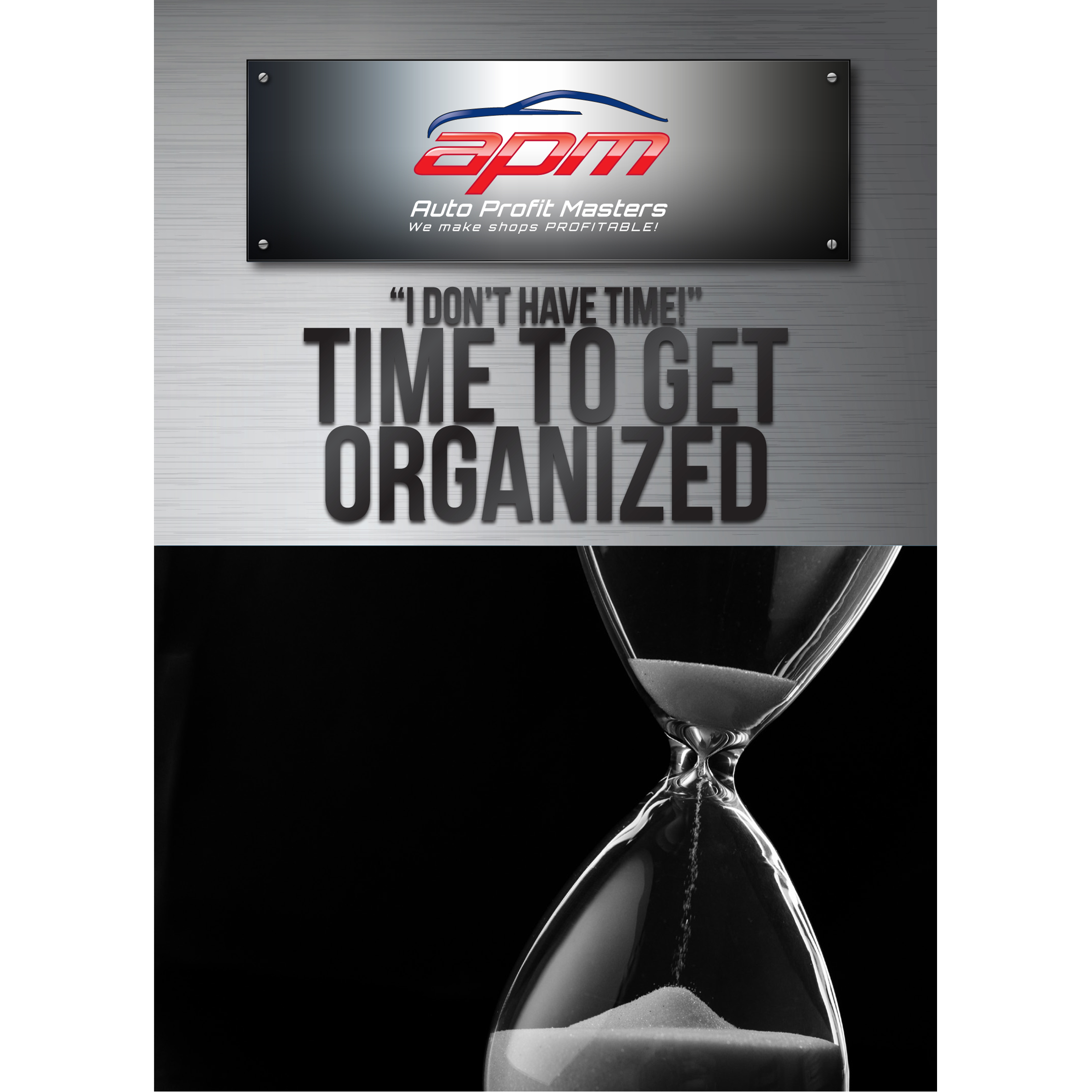 I dont Have Time - Time to Get Organized - Auto Profist Masters Shop Owner Training